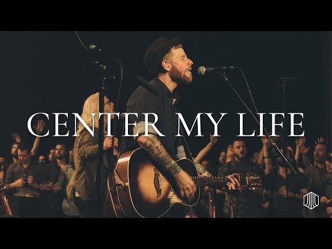 Center My Life - Austin Stone Worship Live
