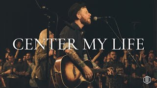 Download Center My Life - Austin Stone Worship Live MP3 song and Music Video