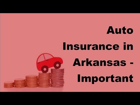 Auto Insurance in Arkansas |  Important Things to Know About  -2017 Vehicle Insurance Policy