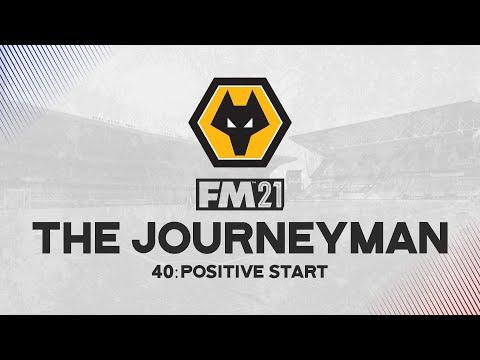The Journeyman #40 - Positive Start  - Football Manager 2021 |