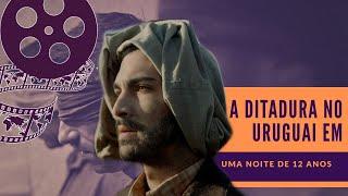 Uma noite de 12 anos - Ditadura do Uruguai