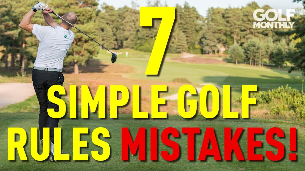 7 SIMPLE RULES MISTAKES... EVERY GOLFER NEEDS TO AVOID!