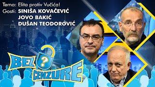 BEZ CENZURE: Elita protiv Vučića! - Siniša Kovačević, Jovo Bakić i Dušan Teodorović