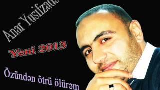 Anar Yusifzade - Ozunden Otru Olurem 2013