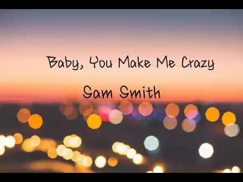 Baby, You Make Me Crazy - Sam Smith (Eng Lyrics)