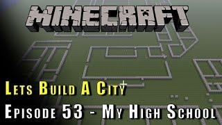 Minecraft :: Lets Build A City :: My High School P1 :: E53