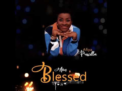 Afiya Priscilla - Am Blessed (Audio) Produced by O.D.B