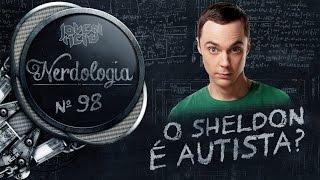 O Sheldon é autista? | Nerdologia 98