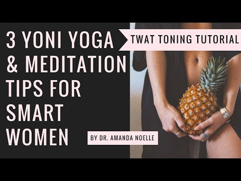 3 Yoni Yoga & Meditation Tips For Smart Women | Twat Toning Tutorial!