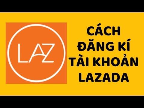 Hướng Dẫn Đăng Kí Tài Khoản Lazada – (Đình Hào)