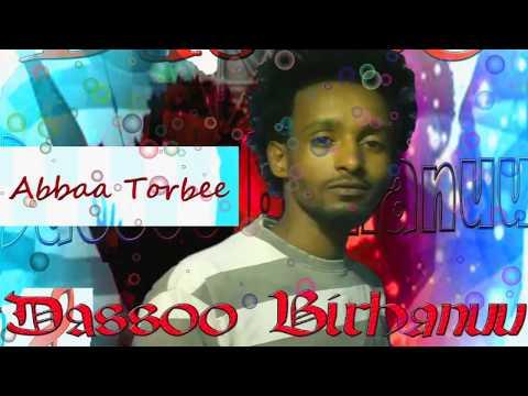 DASSOO BIRHANUU **ABBAA TORBEE** NEW OROMO MUSIC 2017