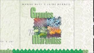Marcos Witt y Jaime Murrel Son Grandes tus Maravillas Full Album Completo