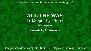 ALL THE WAY - JackSepticEye Song REMAKE / REMIX by Alminambo