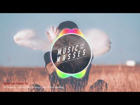 Ed Sheeran - Galway Girl (Brynny x Jesse Bloch Bootleg)[FREE DOWNLOAD]