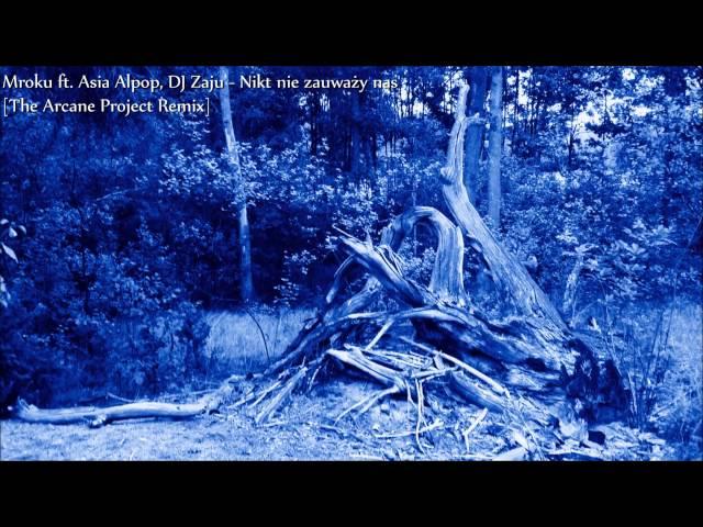 Mroku ft. Asia Alpop, DJ Zaju - Nikt nie zauważy nas [The Arcane Project]