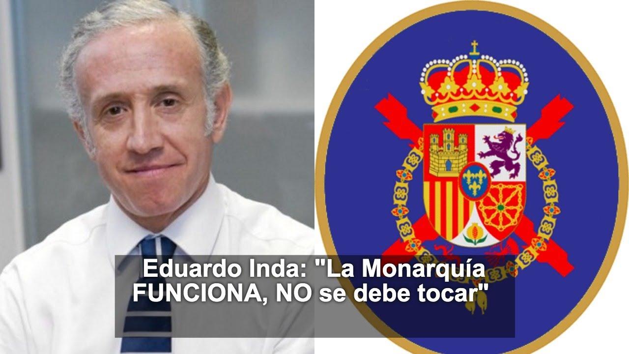"""Eduardo Inda: """"La Monarquía FUNCIONA, NO se debe tocar"""""""