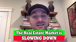 The Real Estate Market is SLOWING DOWN