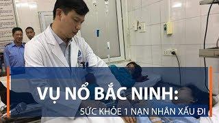 Vụ nổ Bắc Ninh: Sức khỏe 1 nạn nhân xấu đi   VTC1