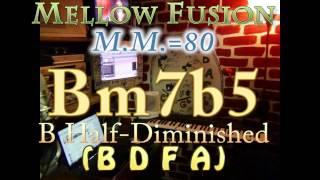 bm7b5 half-dim (b d f a) mellow fusion - m.m.=80 - one chord vamp