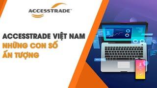 ACCESSTRADE Việt Nam - Những con số ấn tượng