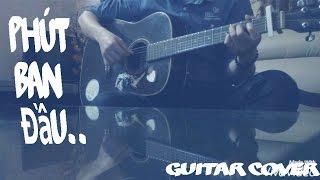 Phút Ban Đầu - Vũ. | Guitar cover  by Trung