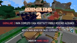 KARMALAND 2 MAPA COMPLETO | CASA VEGETTA777 PUEBLO MISIONES ALDEANOS | #KARMALAND2 DESCARGA |