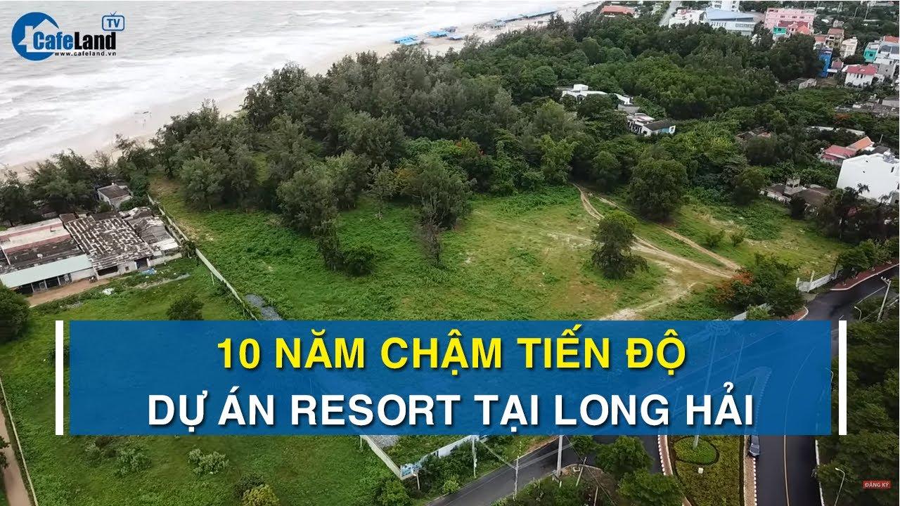 Chậm tiến độ 10 năm, dự án Cantavil Long Hải Resort giờ ra sao? | CAFELAND