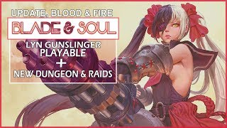 Blade And Soul NEW UPDATE Fire & Blood - Lyn Gunslinger Playable + New Dungeons & Raids!