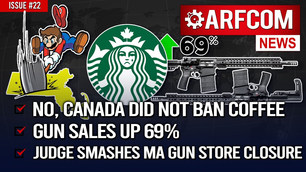 [ARFCOM NEWS] No, Canada Did NOT Ban Coffee + Gun Sales Up 69% + Judge Smashes MA Gun Store Closure