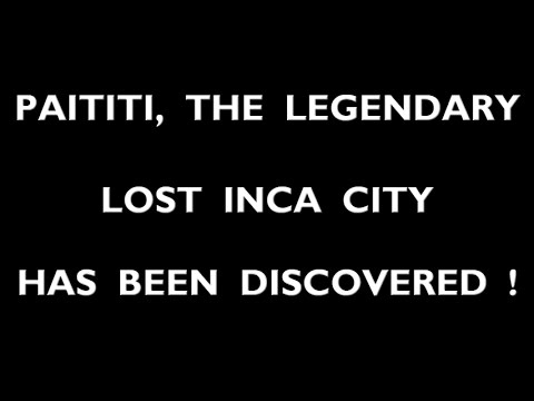 The incredible discovery of Paititi, the lost Inca city // dec 2016
