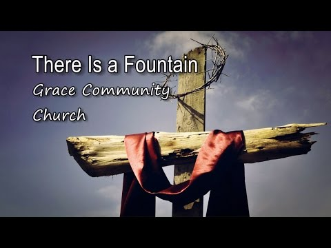 There Is a Fountain - Grace Community Church [with lyrics]
