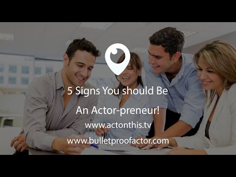 5 Signs You should Be An Actor-preneur!