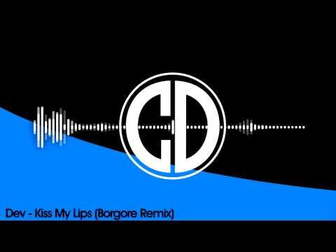 Dev - Kiss My Lips (Borgore Remix) (FREE)