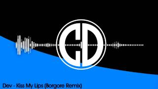 Dev - Kiss My Lips (Borgore Remix) (FREE)