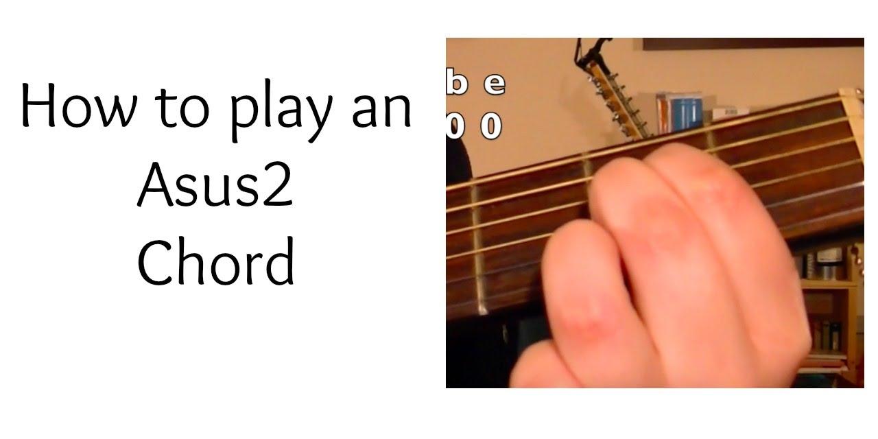 Asus2 Guitar Chord Tutorial Youtube
