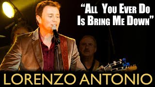 "Lorenzo Antonio - ""All You Ever Do Is Bring Me Down"""
