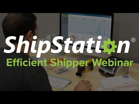 The Efficient Shipper | ShipStation Webinar (August 2016)