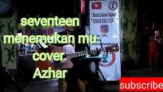 Seventeen - menemukan mu || cover by Azhar