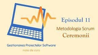 Gestionarea Proiectelor Software | S1E11 | Metodologia Scrum - Ceremonii