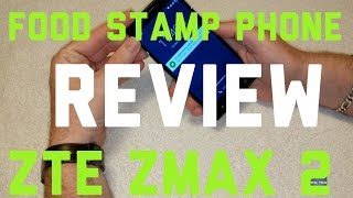 ZTE ZMAX 2 Food Stamp Phone Review