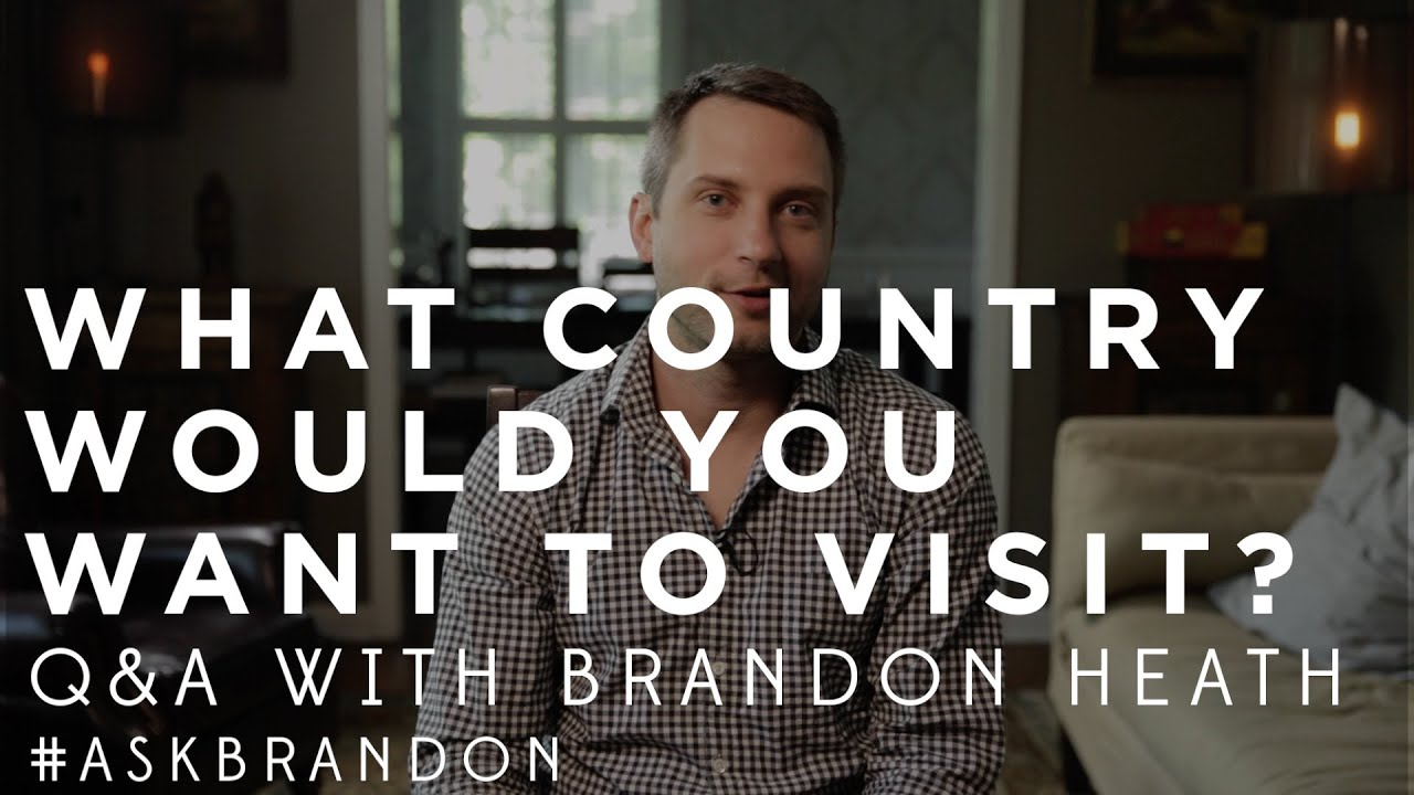 What Country Would You Want To Visit? - Brandon Heath - #ASKBRANDON