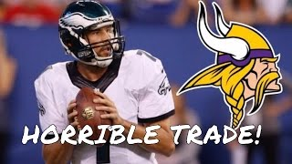 Minnesota Vikings trade for Sam Bradford! Trade a 2017 First Round pick to the Eagles!!! BAD trade!