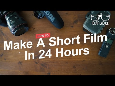 How To Make A Short Film In 24 Hours