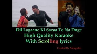 Dil Lagaane Ki Sazaa || Ek Rishta 2001 || karaoke with scrolling lyrics (High Quality)