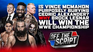 Vince Ordered BURIAL Of Cedric Alexander? Brock Lesnar WILL BE WWE Champ | Off The Script 292 Part 2