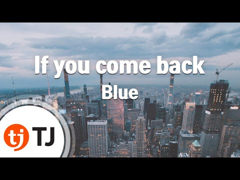 [TJ노래방] If you come back - Blue ( - ) / TJ Karaoke