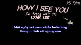 [Kara-Việt Sub] How I see you (em trong mắt tôi) - lynk lee - By Vũ Tâm