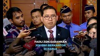 Fadli Zon Sarankan Jokowi Berkantor di Papua