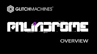 Glitchmachines - PALINDROME - 01 Overview