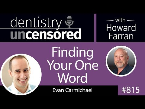 815 Finding Your One Word with Evan Carmichael : Dentistry Uncensored with Howard Farran